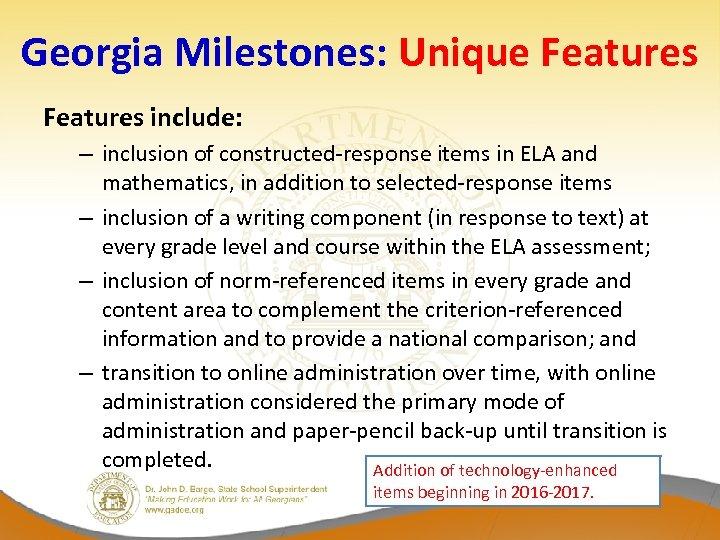 Georgia Milestones: Unique Features include: – inclusion of constructed-response items in ELA and mathematics,
