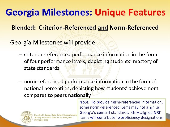 Georgia Milestones: Unique Features Blended: Criterion-Referenced and Norm-Referenced Georgia Milestones will provide: – criterion-referenced
