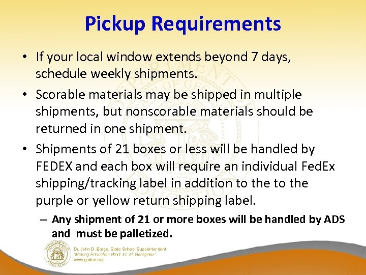 Pickup Requirements • If your local window extends beyond 7 days, schedule weekly shipments.