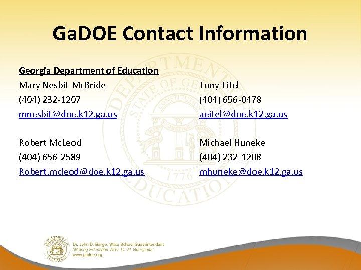 Ga. DOE Contact Information Georgia Department of Education Mary Nesbit-Mc. Bride (404) 232 -1207