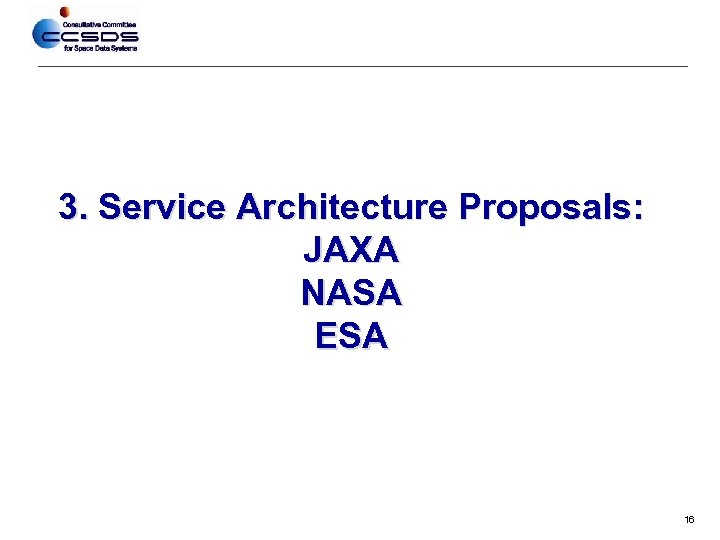 3. Service Architecture Proposals: JAXA NASA ESA 16