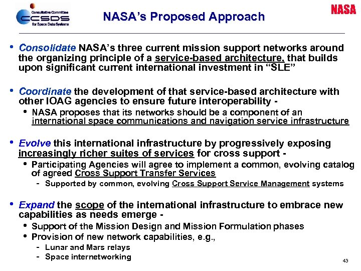 NASA's Proposed Approach NASA • Consolidate NASA's three current mission support networks around the