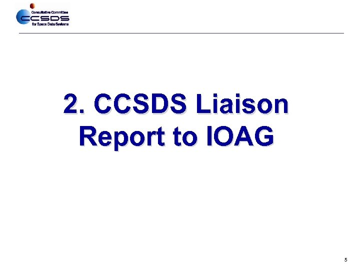 2. CCSDS Liaison Report to IOAG 5