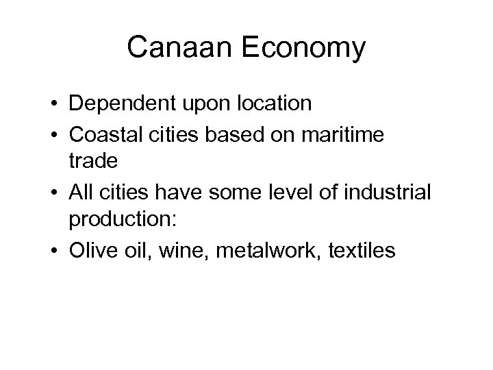 Canaan Economy • Dependent upon location • Coastal cities based on maritime trade •