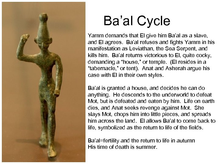Ba'al Cycle Yamm demands that El give him Ba'al as a slave, and El