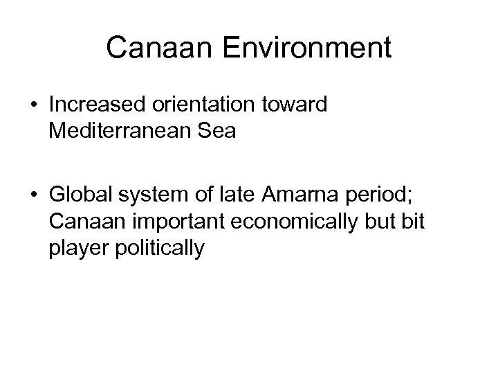 Canaan Environment • Increased orientation toward Mediterranean Sea • Global system of late Amarna
