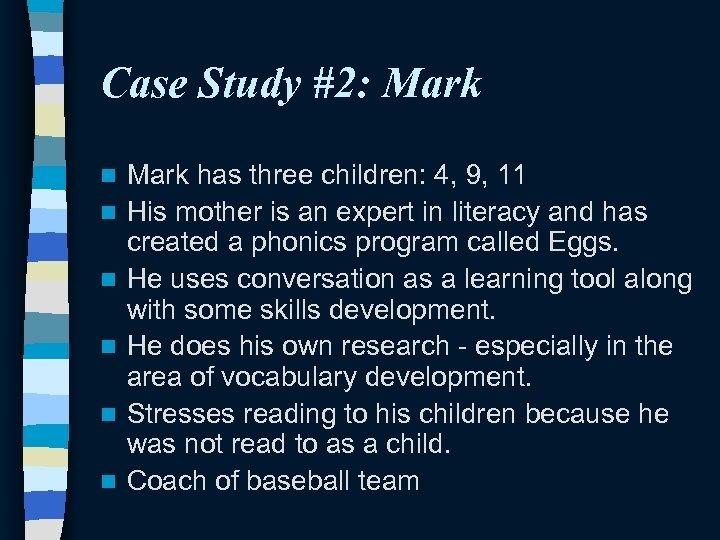 Case Study #2: Mark n n n Mark has three children: 4, 9, 11