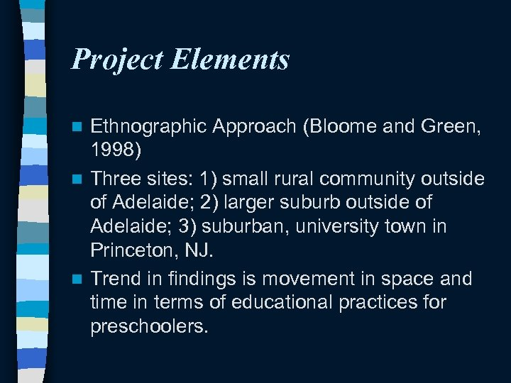 Project Elements Ethnographic Approach (Bloome and Green, 1998) n Three sites: 1) small rural