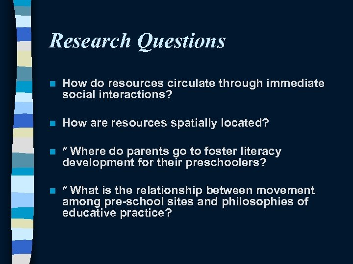 Research Questions n How do resources circulate through immediate social interactions? n How are