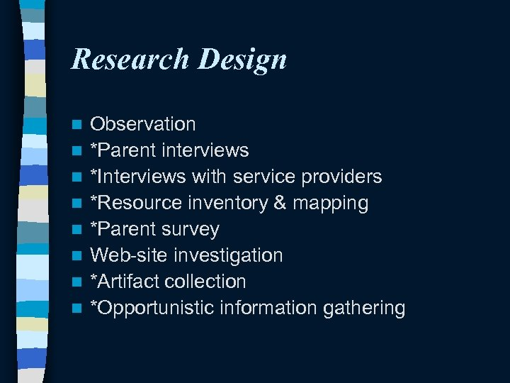 Research Design n n n n Observation *Parent interviews *Interviews with service providers *Resource