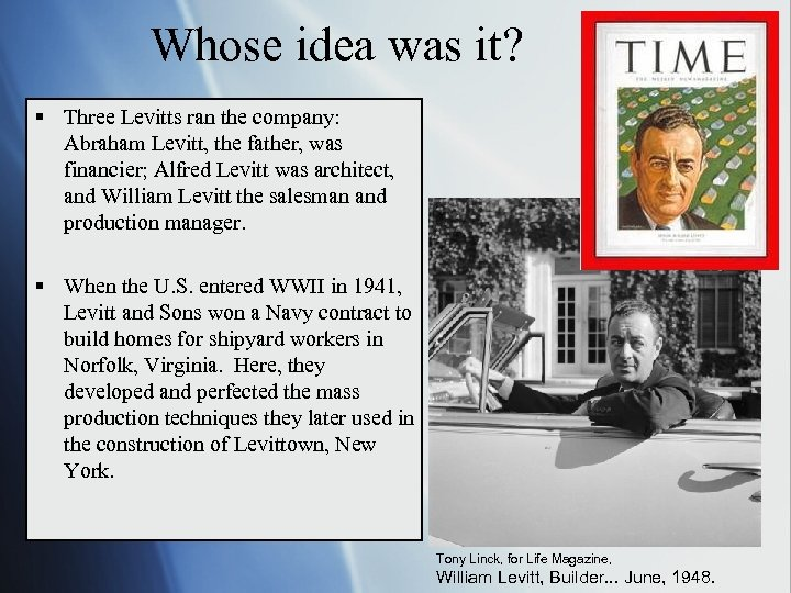Whose idea was it? § Three Levitts ran the company: Abraham Levitt, the father,