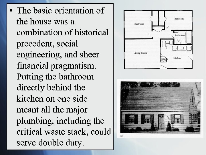 § The basic orientation of the house was a combination of historical precedent, social