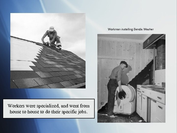 Workman installing Bendix Washer Workers were specialized, and went from house to do their