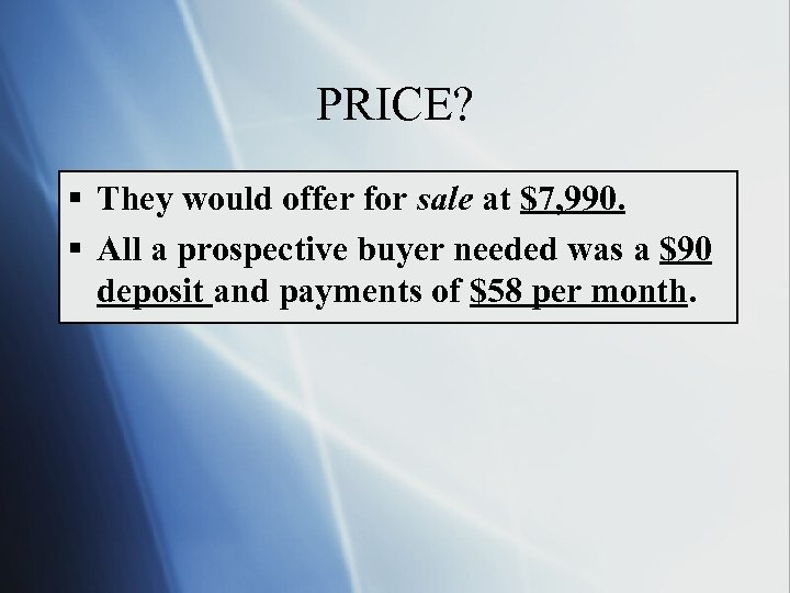 PRICE? § They would offer for sale at $7, 990. § All a prospective