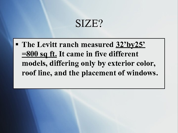 SIZE? § The Levitt ranch measured 32'by 25' =800 sq ft. It came in