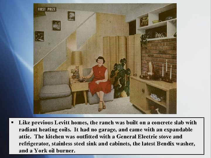 § Like previous Levitt homes, the ranch was built on a concrete slab with
