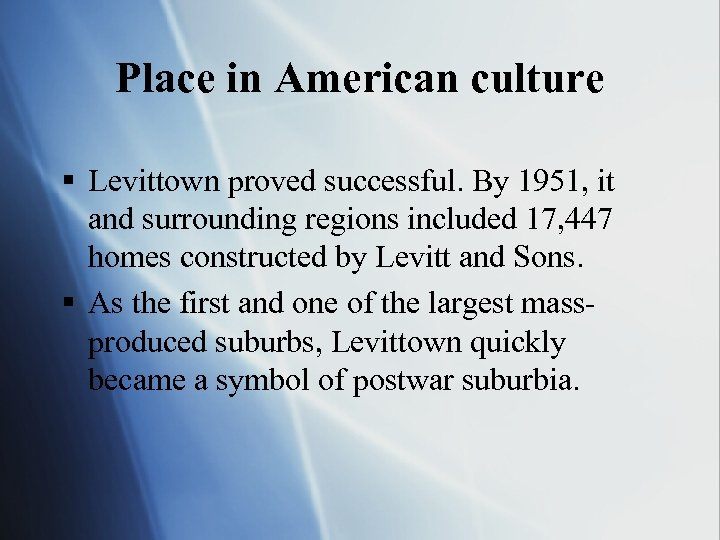 Place in American culture § Levittown proved successful. By 1951, it and surrounding regions