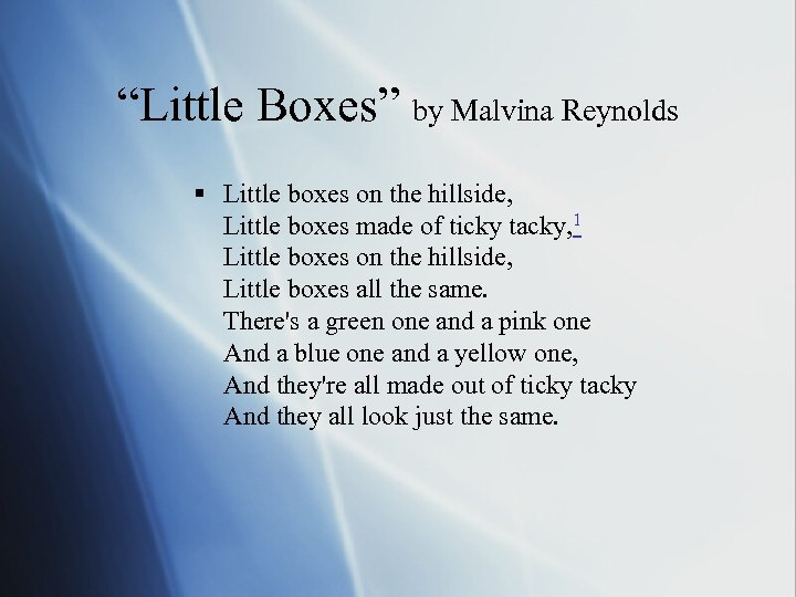 """Little Boxes"" by Malvina Reynolds § Little boxes on the hillside, Little boxes made"