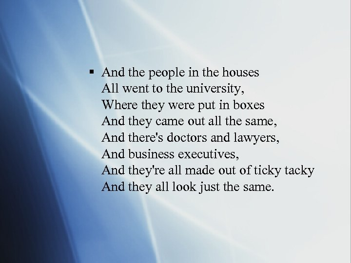 § And the people in the houses All went to the university, Where they