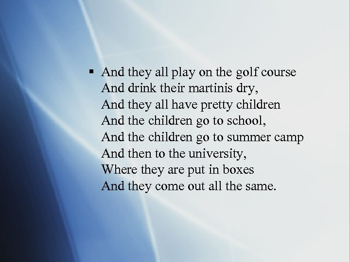 § And they all play on the golf course And drink their martinis dry,