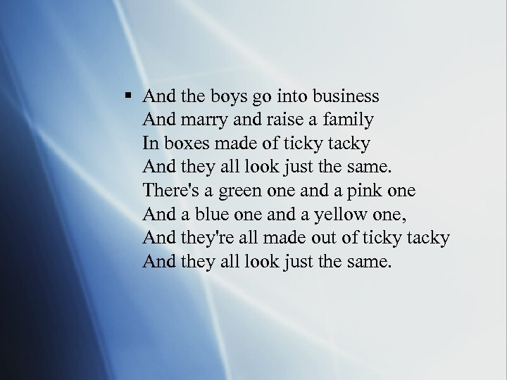 § And the boys go into business And marry and raise a family In
