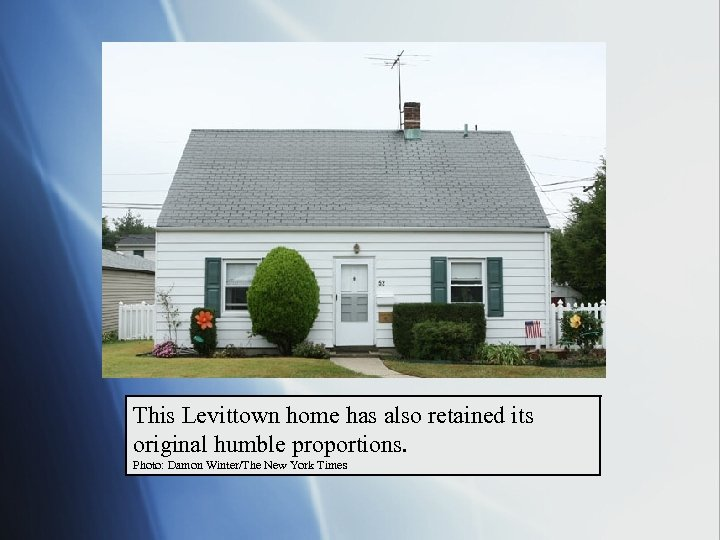 This Levittown home has also retained its original humble proportions. Photo: Damon Winter/The New