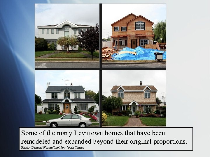 Some of the many Levittown homes that have been remodeled and expanded beyond their