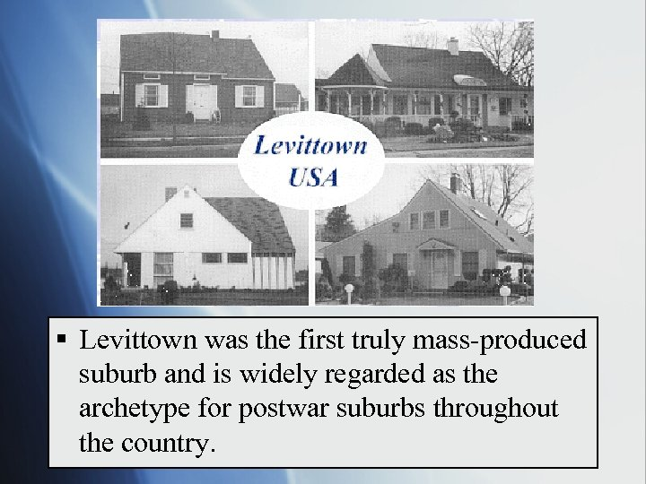 § Levittown was the first truly mass-produced suburb and is widely regarded as the