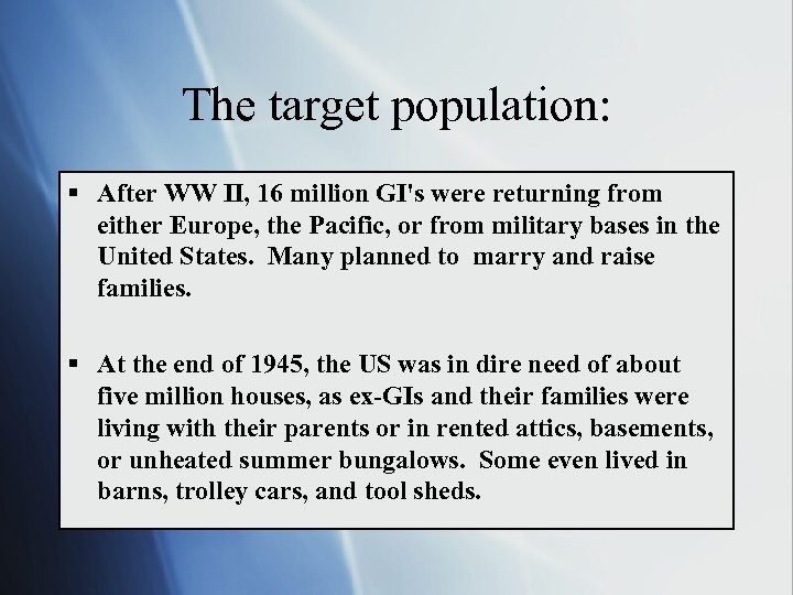 The target population: § After WW II, 16 million GI's were returning from either