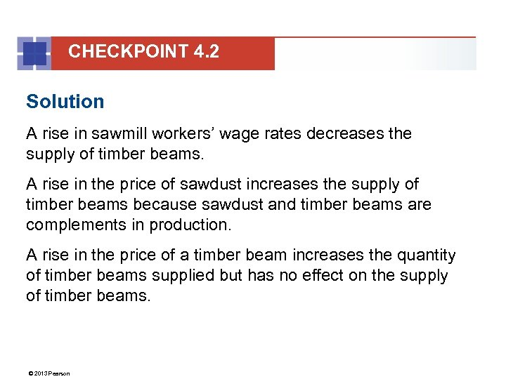 CHECKPOINT 4. 2 Solution A rise in sawmill workers' wage rates decreases the supply