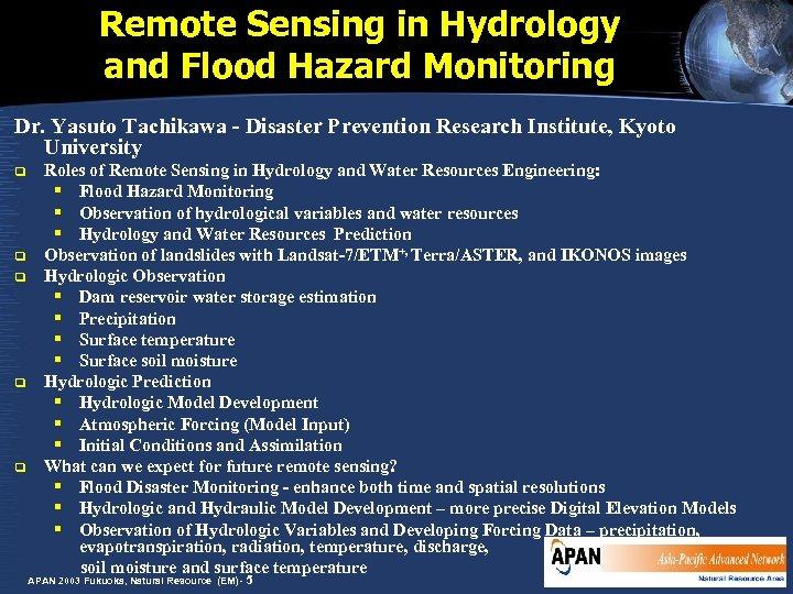 Remote Sensing in Hydrology and Flood Hazard Monitoring Dr. Yasuto Tachikawa - Disaster Prevention