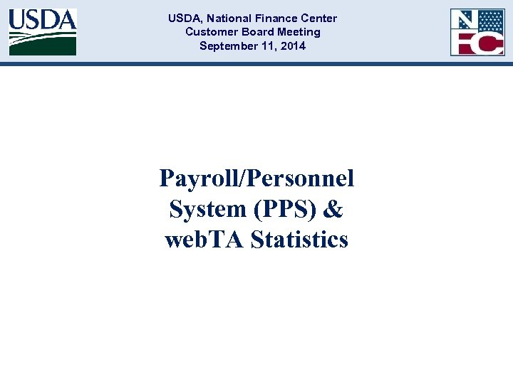 USDA, National Finance Center Customer Board Meeting September 11, 2014 Payroll/Personnel System (PPS) &