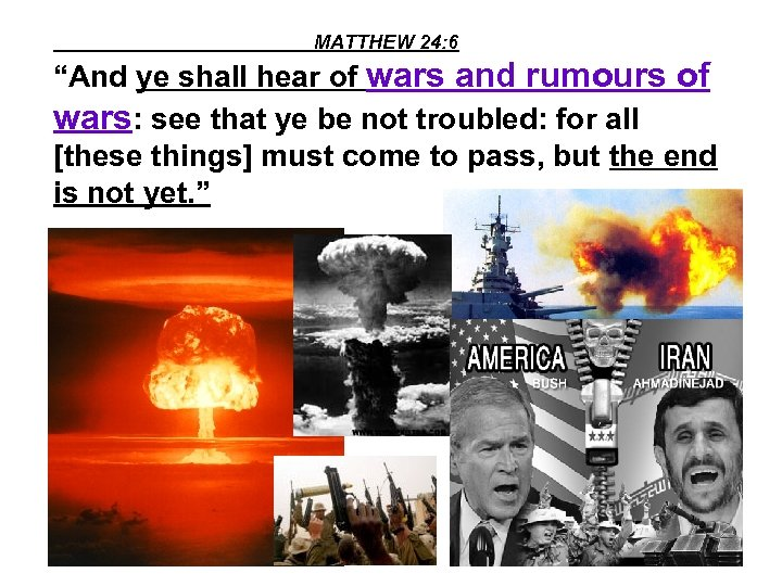"""MATTHEW 24: 6 """"And ye shall hear of wars and rumours of wars: see"""