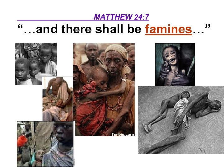 """MATTHEW 24: 7 """"…and there shall be famines…"""""""