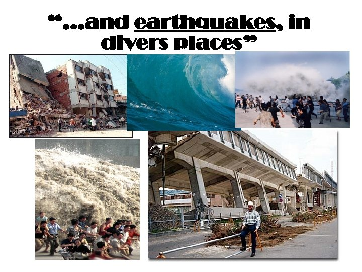 """""""…and earthquakes, in divers places"""""""