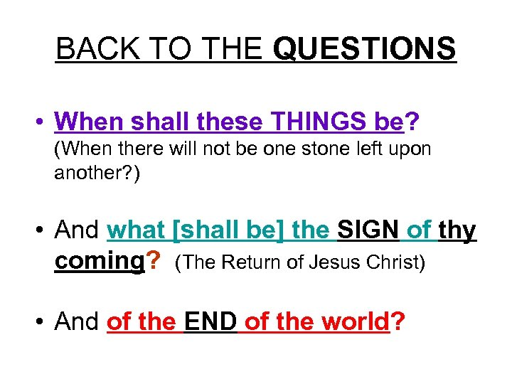 BACK TO THE QUESTIONS • When shall these THINGS be? (When there will not