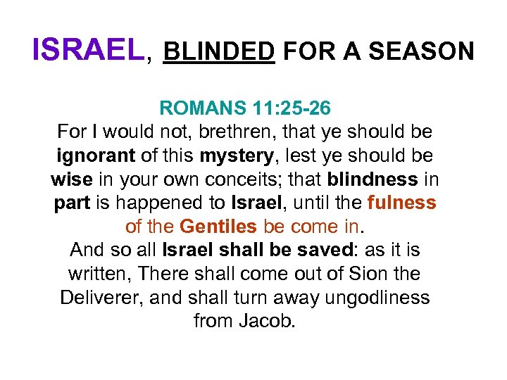 ISRAEL, BLINDED FOR A SEASON ROMANS 11: 25 -26 For I would not, brethren,