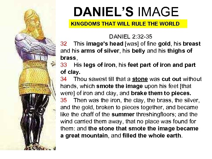 DANIEL'S IMAGE KINGDOMS THAT WILL RULE THE WORLD DANIEL 2: 32 -35 32 This