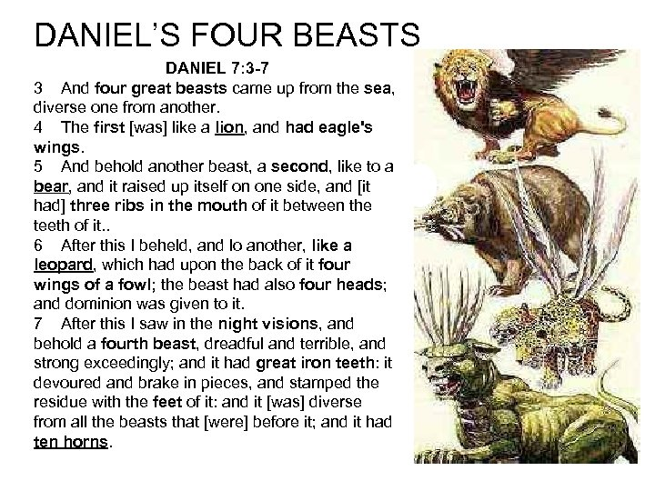 DANIEL'S FOUR BEASTS DANIEL 7: 3 -7 3 And four great beasts came up