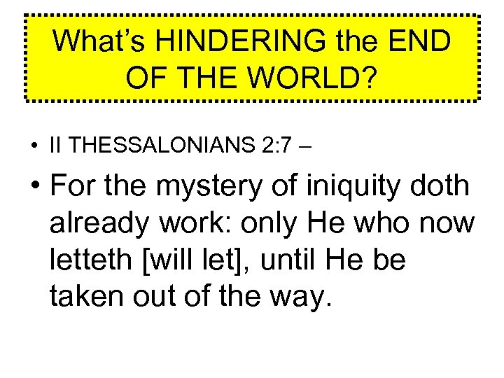 What's HINDERING the END OF THE WORLD? • II THESSALONIANS 2: 7 – •
