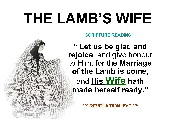 """THE LAMB'S WIFE SCRIPTURE READING: """" Let us be glad and rejoice, and give"""