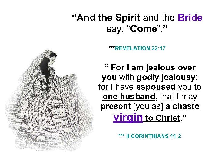 """""""And the Spirit and the Bride say, """"Come"""". """" ***REVELATION 22: 17 """" For"""