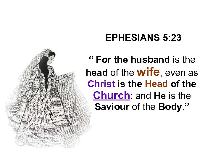 """EPHESIANS 5: 23 """" For the husband is the head of the wife, even"""