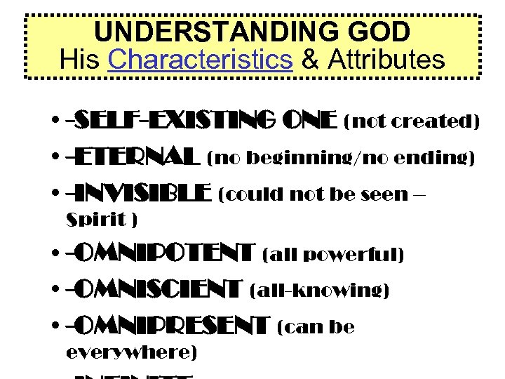 UNDERSTANDING GOD His Characteristics & Attributes • -SELF-EXISTING ONE (not created) • -ETERNAL (no