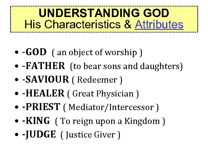 UNDERSTANDING GOD His Characteristics & Attributes • -GOD ( an object of worship )