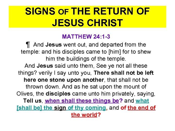 SIGNS OF THE RETURN OF JESUS CHRIST MATTHEW 24: 1 -3 ¶ And Jesus