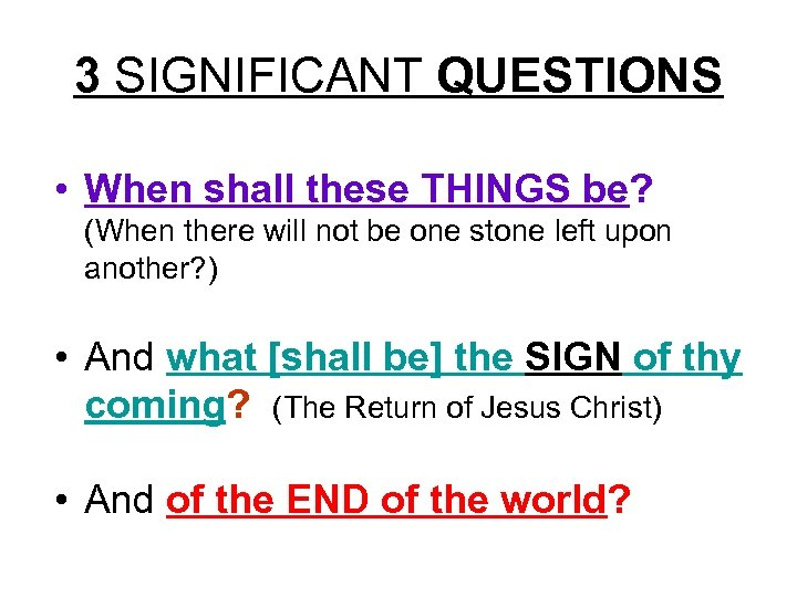 3 SIGNIFICANT QUESTIONS • When shall these THINGS be? (When there will not be
