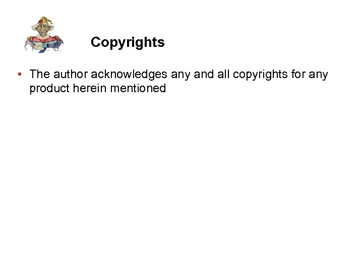 Copyrights • The author acknowledges any and all copyrights for any product herein mentioned