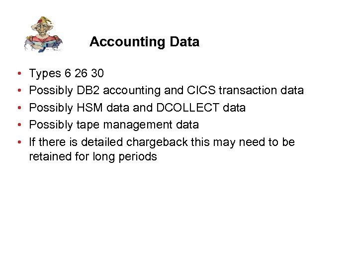 Accounting Data • • • Types 6 26 30 Possibly DB 2 accounting and