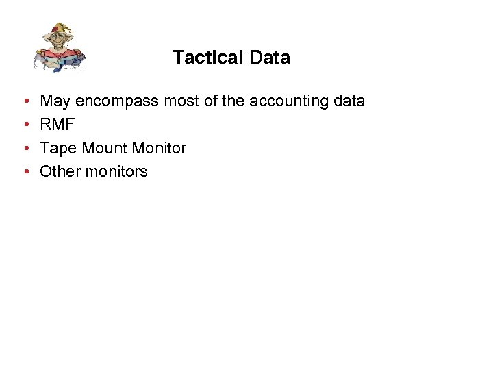 Tactical Data • • May encompass most of the accounting data RMF Tape Mount